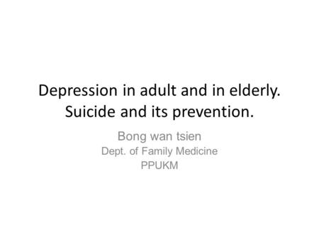 Depression in adult and in elderly. Suicide and its prevention.