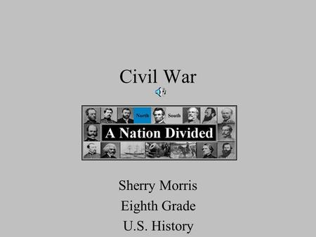 Civil War Sherry Morris Eighth Grade U.S. History.