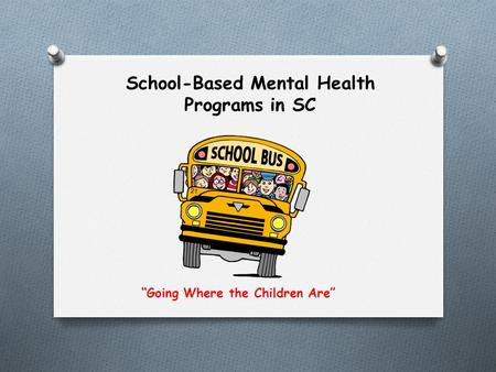 "School-Based Mental Health Programs in SC ""Going Where the Children Are"""