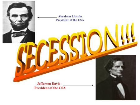 Abraham Lincoln President of the USA Jefferson Davis President of the CSA.