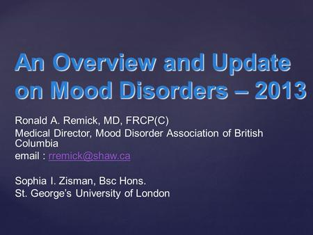 Ronald A. Remick, MD, FRCP(C) Medical Director, Mood Disorder Association of British Columbia    Sophia I. Zisman,