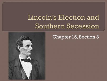 Chapter 15, Section 3.  In April, the Democratic Convention was held in Charlestown, S.C. It was clear that Northern and Southern Democrats held differing.