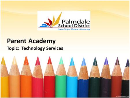 Parent Academy Topic: Technology Services 1. Outcomes 2 Tech Services provides support for all of Palmdale's technology systems and programs.