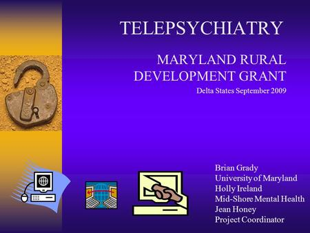 TELEPSYCHIATRY MARYLAND RURAL DEVELOPMENT GRANT Delta States September 2009 Brian Grady University of Maryland Holly Ireland Mid-Shore Mental Health Jean.