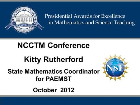 NCCTM Conference Kitty Rutherford State Mathematics Coordinator for PAEMST October 2012.