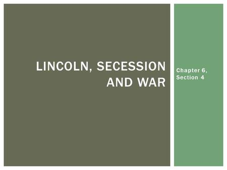 Chapter 6, Section 4 LINCOLN, SECESSION AND WAR.  At the onset of the election of 1860, people were still reeling over John Brown's raid and execution.