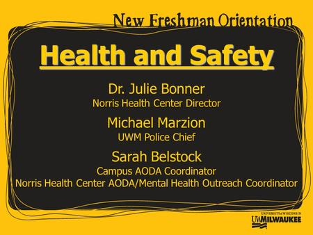 Health and Safety Dr. Julie Bonner Norris Health Center Director Michael Marzion UWM Police Chief Sarah Belstock Campus AODA Coordinator Norris Health.