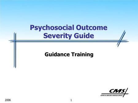1 2006 Psychosocial Outcome Severity Guide Guidance Training.