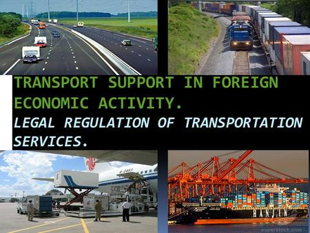 TRANSPORT SUPPORT IN FOREIGN ECONOMIC ACTIVITY. LEGAL REGULATION OF TRANSPORTATION SERVICES. LEGAL RE.