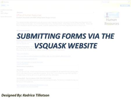SUBMITTING FORMS VIA THE VSQUASK WEBSITE Designed By: Kadrica Tillotson.