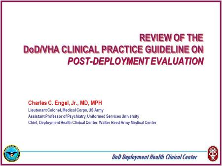 DoD Deployment Health Clinical Center REVIEW OF THE DoD/VHA CLINICAL PRACTICE GUIDELINE ON REVIEW OF THE DoD/VHA CLINICAL PRACTICE GUIDELINE ON POST-DEPLOYMENT.