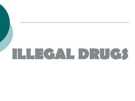 ILLEGAL DRUGS.
