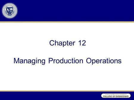 Chapter 12 Managing Production Operations. Advanced Organizer Decision Making Planning Organizing Leading Controlling Management Functions Research Design.