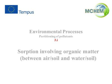 Environmental Processes Partitioning of pollutants 3.i Sorption involving organic matter (between air/soil and water/soil)