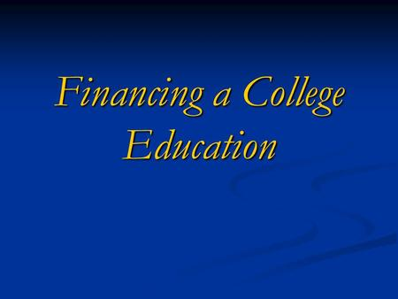 Financing a College Education. After this program, you should know … How and when to apply for financial aid How and when to apply for financial aid The.