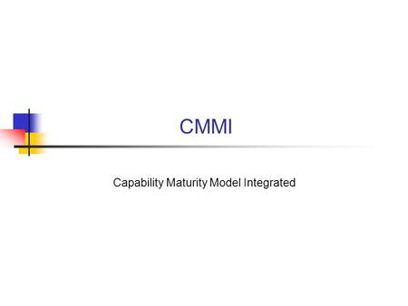 CMMI Capability Maturity Model Integrated. Priorities of a Software Company You are president of a software company. What are your priorities or goals.
