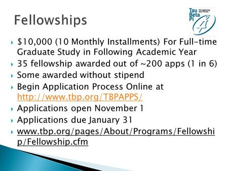  $10,000 (10 Monthly Installments) For Full-time Graduate Study in Following Academic Year  35 fellowship awarded out of ~200 apps (1 in 6)  Some awarded.