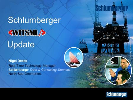 Schlumberger Update Nigel Deeks Real Time Technology Manager