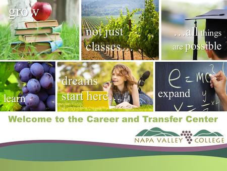 …all things are possible dreams start here… not just classes… learn expand grow Welcome to the Career and Transfer Center.