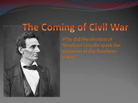 Why did the election of Abraham Lincoln spark the secession of the Southern states?