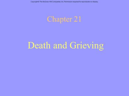 Copyright © The McGraw-Hill Companies, Inc. Permission required for reproduction or display. Chapter 21 Death and Grieving.