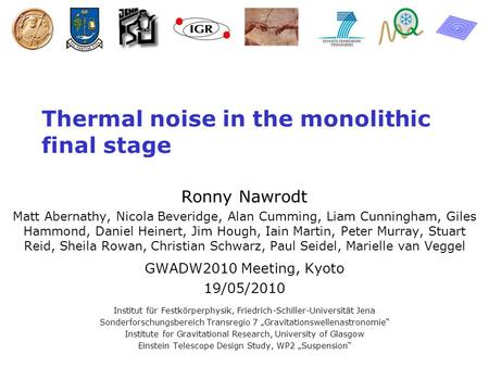 Nawrodt 05/2010 Thermal noise in the monolithic final stage Ronny Nawrodt Matt Abernathy, Nicola Beveridge, Alan Cumming, Liam Cunningham, Giles Hammond,