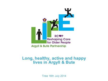 Long, healthy, active and happy lives in Argyll & Bute Tiree 16th July 2014.