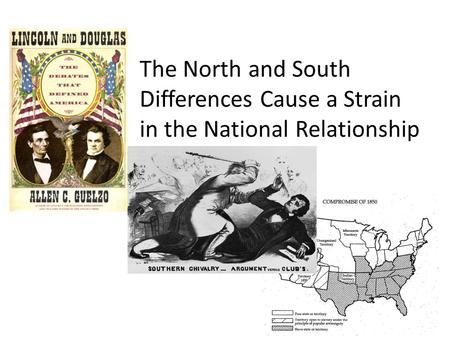 The North and South Differences Cause a Strain in the National Relationship.