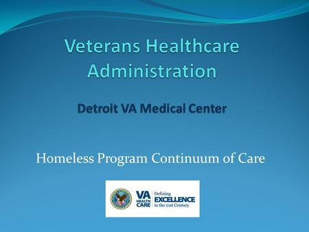 Homeless Program Continuum of Care. Department of Veteran Affairs Five Year Plan to End Homelessness Among Veterans Six Strategies Outreach/Education.