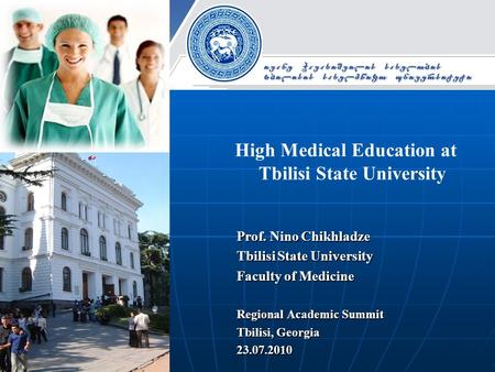High Medical Education at Tbilisi State University Prof. Nino Chikhladze Tbilisi State University Faculty of Medicine Regional Academic Summit Tbilisi,