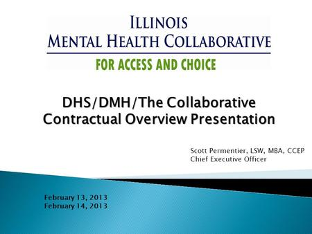 DHS/DMH/The Collaborative Contractual Overview Presentation February 13, 2013 February 14, 2013 Scott Permentier, LSW, MBA, CCEP Chief Executive Officer.