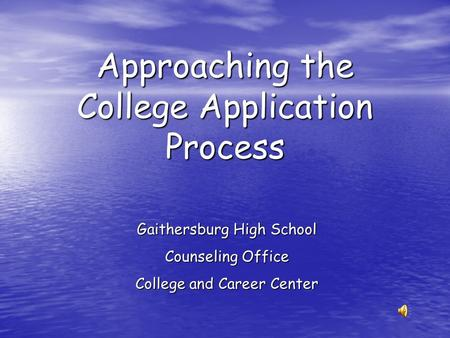 Approaching the College Application Process Gaithersburg High School Counseling Office College and Career Center.