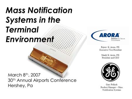 Mass Notification Systems in the Terminal Environment March 8 th, 2007 30 th Annual Airports Conference Hershey, Pa Rajeev K. Arora, P.E. Executive Vice.
