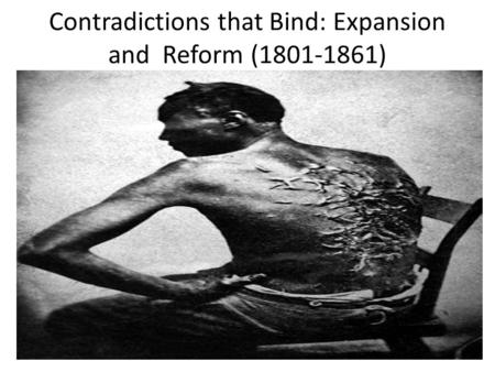 Contradictions that Bind: Expansion and Reform (1801-1861)