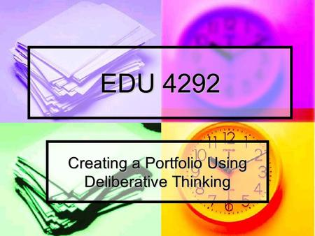 EDU 4292 Creating a Portfolio Using Deliberative Thinking.