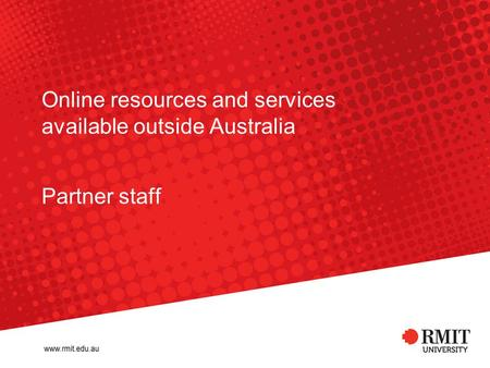 Online resources and services available outside Australia Partner staff.
