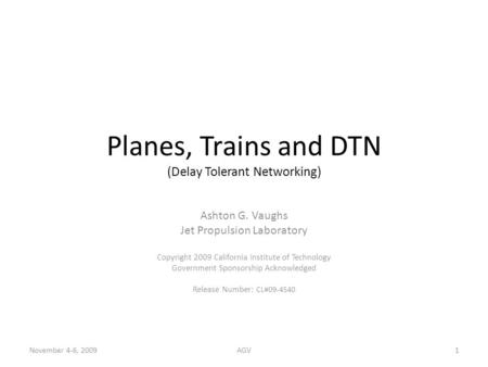 Planes, Trains and DTN (Delay Tolerant Networking) Ashton G. Vaughs Jet Propulsion Laboratory Copyright 2009 California Institute of Technology Government.