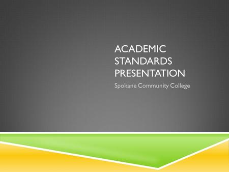 ACADEMIC STANDARDS PRESENTATION Spokane Community College.