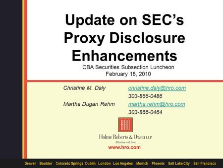 1 www.hro.com Denver Boulder Colorado Springs Dublin London Los Angeles Munich Phoenix Salt Lake City San Francisco Update on SEC's Proxy Disclosure Enhancements.