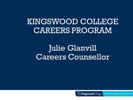 KINGSWOOD COLLEGE CAREERS PROGRAM Julie Glanvill Careers Counsellor.