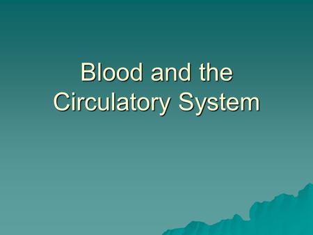 Blood and the Circulatory System.  Objectives   Describe the functions of components of the blood and name the different blood vessels.   Explain.