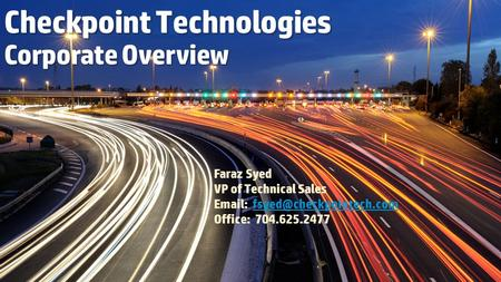 Checkpoint Technologies Corporate Overview Faraz Syed VP of Technical Sales   Office: 704.625.2477.
