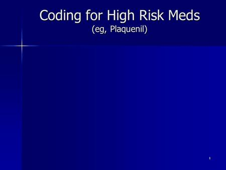 Coding for High Risk Meds (eg, Plaquenil) 1. Coding for High Risk Meds Office visit, 92 or 99 ICD examples: 362.55 Toxic maculopathy. Use E code of drug.