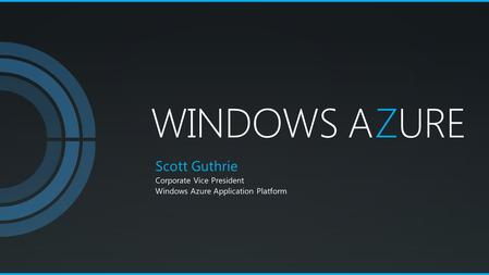 WINDOWS AZURE Scott Guthrie Corporate Vice President Windows Azure Application Platform.