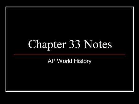 Chapter 33 Notes AP World History. I. Global Political Economies A. The Spread of Democracy The great appeal of democracy is that is allows for the peaceful.
