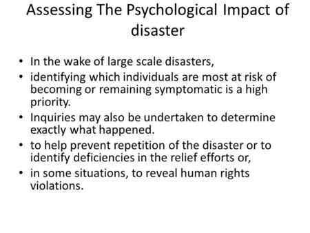 Assessing The Psychological Impact of disaster In the wake of large scale disasters, identifying which individuals are most at risk of becoming or remaining.
