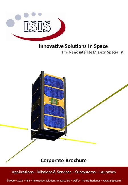 Innovative Solutions In Space Applications – Missions & Services – Subsystems – Launches ©2006 – 2011 – ISIS – Innovative Solutions In Space BV – Delft.