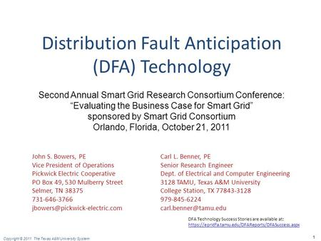 Copyright © 2011. The Texas A&M University System. 1 Distribution Fault Anticipation (DFA) Technology John S. Bowers, PECarl L. Benner, PE Vice President.