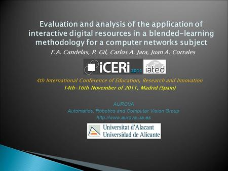 Evaluation and analysis of the application of interactive digital resources in a blended-learning methodology for a computer networks subject F.A. Candelas,