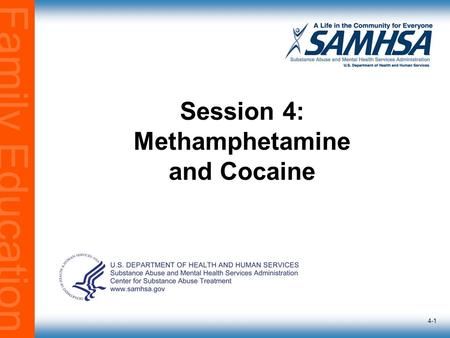 Family Education 4-1 Session 4: Methamphetamine and Cocaine.